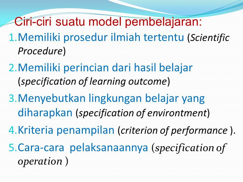 Ciri-ciri suatu model pembelajaran: