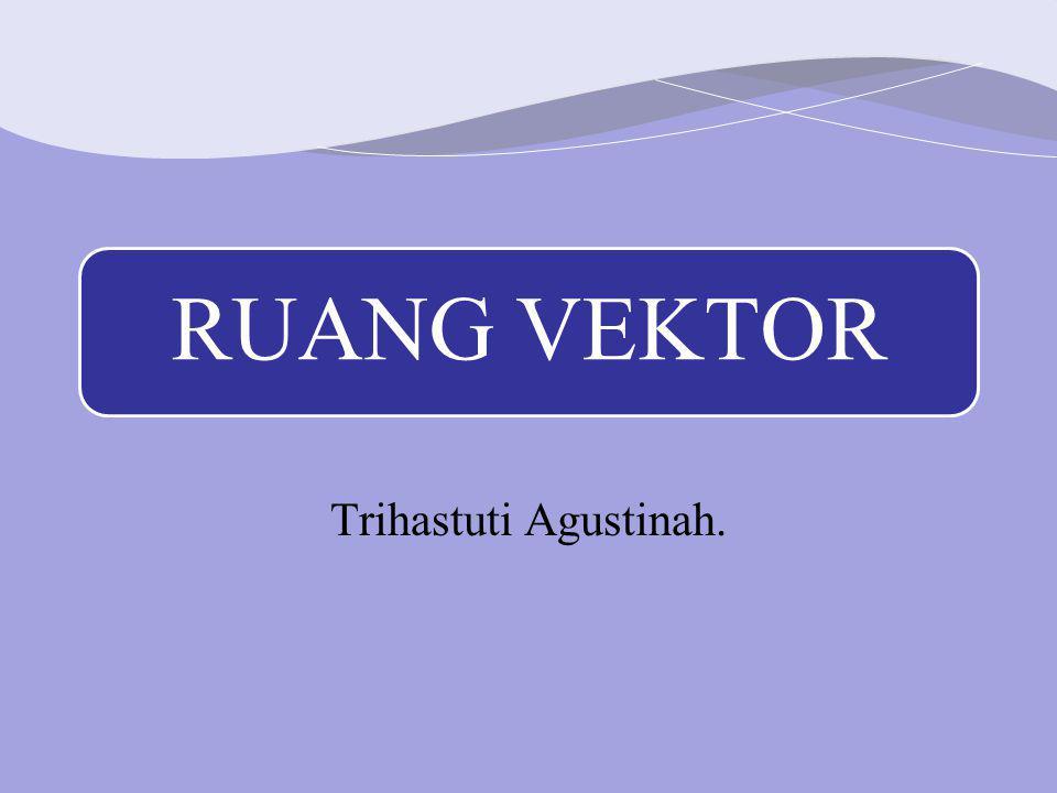 RUANG VEKTOR Trihastuti Agustinah.