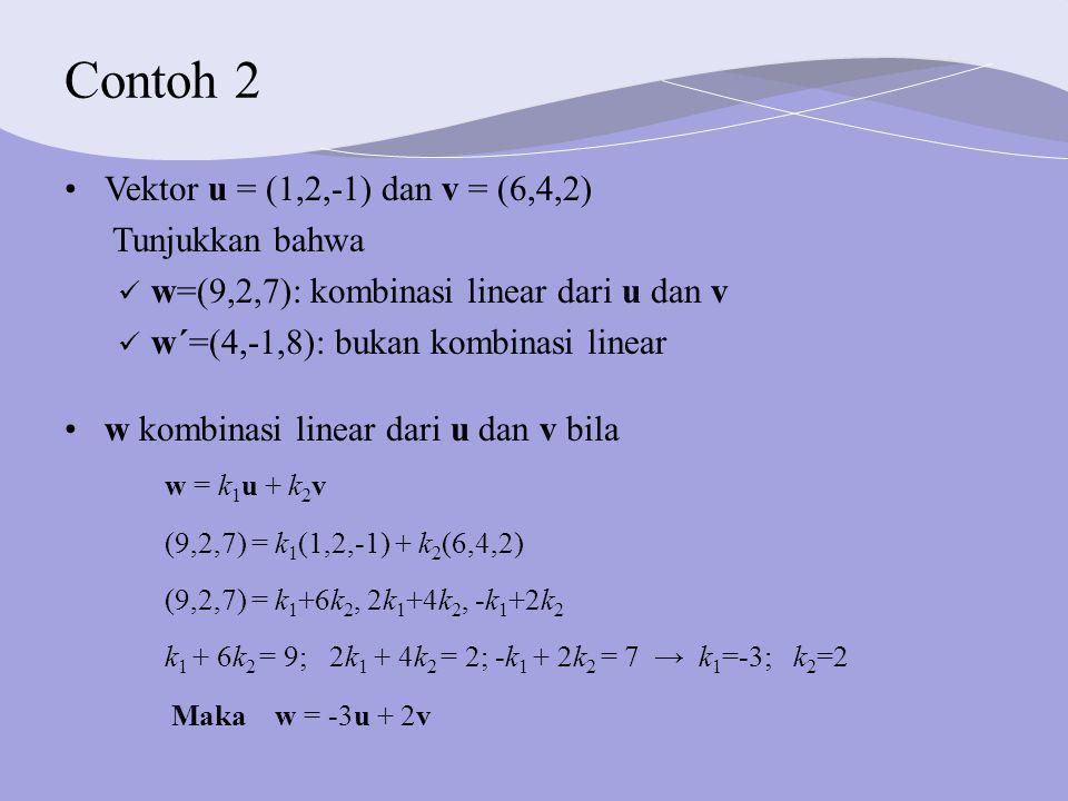 Contoh 2 Vektor u = (1,2,-1) dan v = (6,4,2) Tunjukkan bahwa