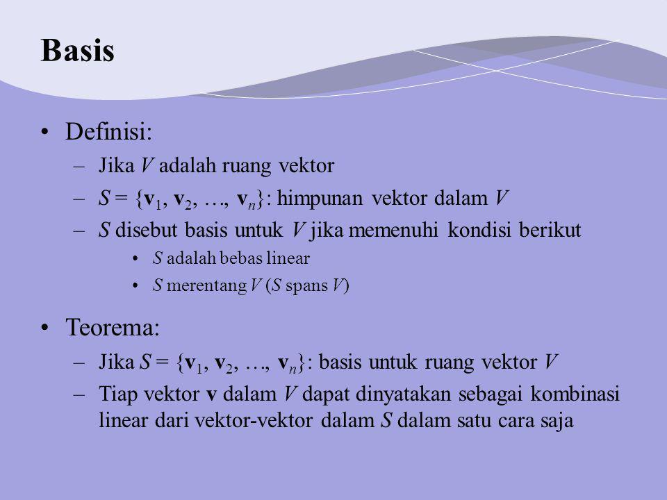 Basis Definisi: Teorema: Jika V adalah ruang vektor