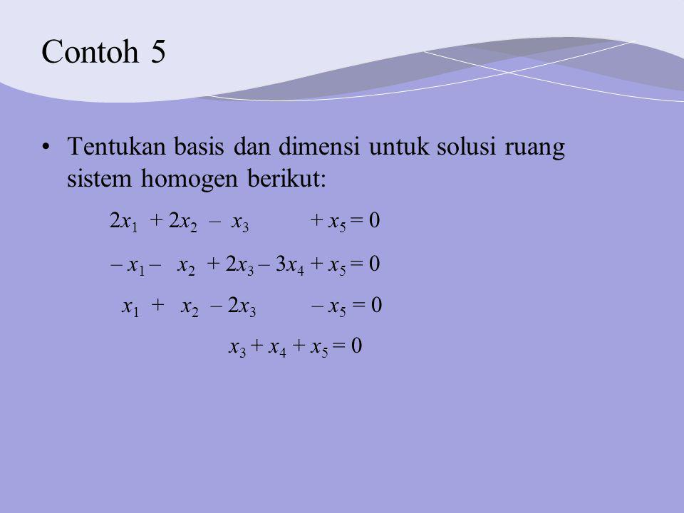 Contoh 5 Tentukan basis dan dimensi untuk solusi ruang sistem homogen berikut: 2x1 + 2x2 – x3 + x5 = 0.