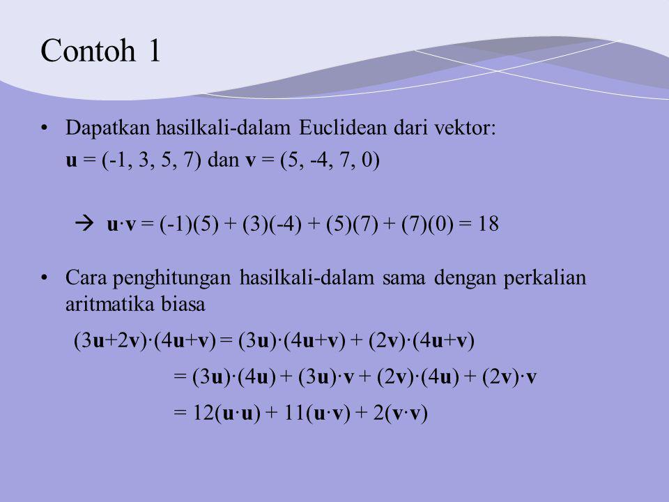 Contoh 1 Dapatkan hasilkali-dalam Euclidean dari vektor: