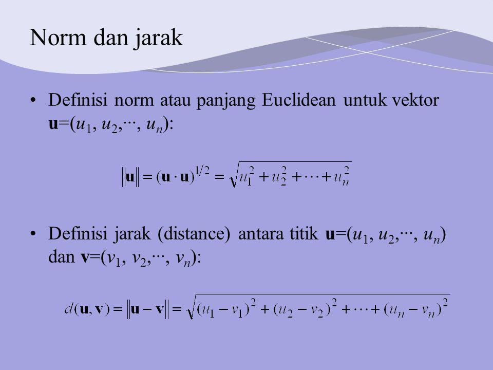 Norm dan jarak Definisi norm atau panjang Euclidean untuk vektor u=(u1, u2,···, un):