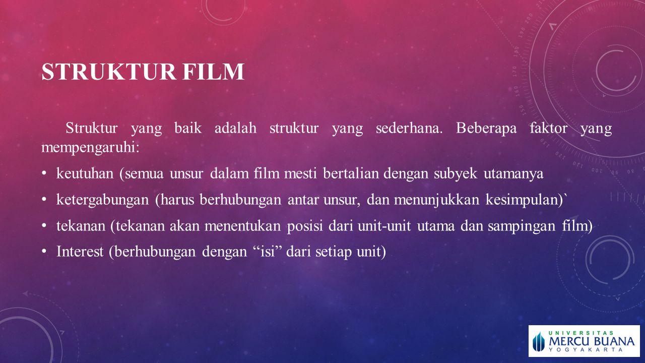 STRUKTUR FILM Struktur yang baik adalah struktur yang sederhana. Beberapa faktor yang mempengaruhi: