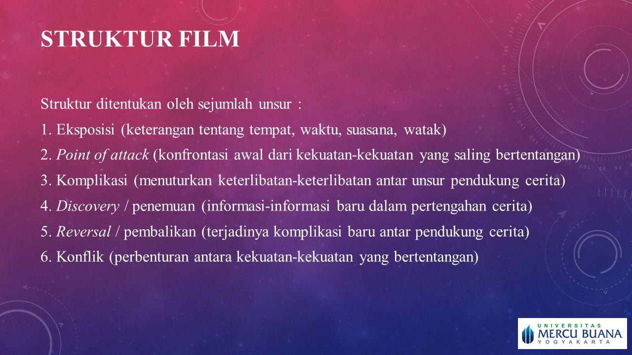 STRUKTUR FILM Struktur ditentukan oleh sejumlah unsur :
