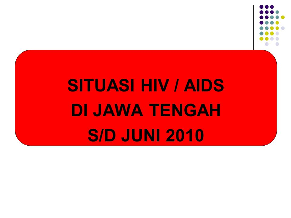 SITUASI HIV / AIDS DI JAWA TENGAH S/D JUNI 2010