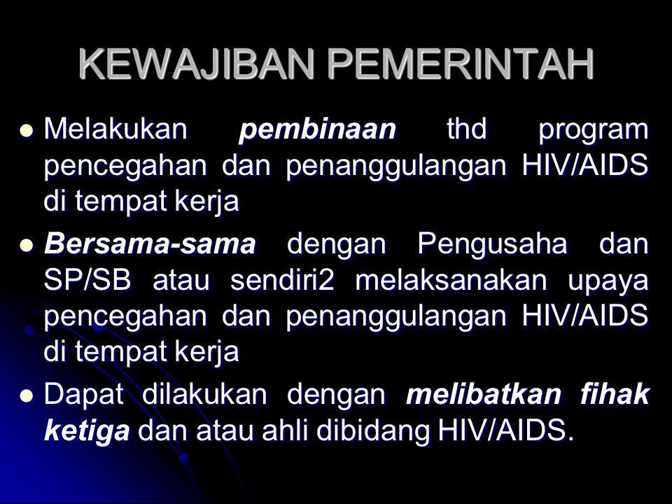 KEWAJIBAN PEMERINTAH Melakukan pembinaan thd program pencegahan dan penanggulangan HIV/AIDS di tempat kerja.