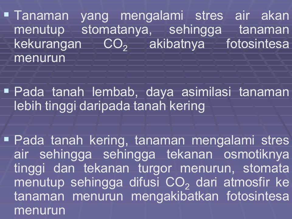 Tanaman yang mengalami stres air akan menutup stomatanya, sehingga tanaman kekurangan CO2 akibatnya fotosintesa menurun