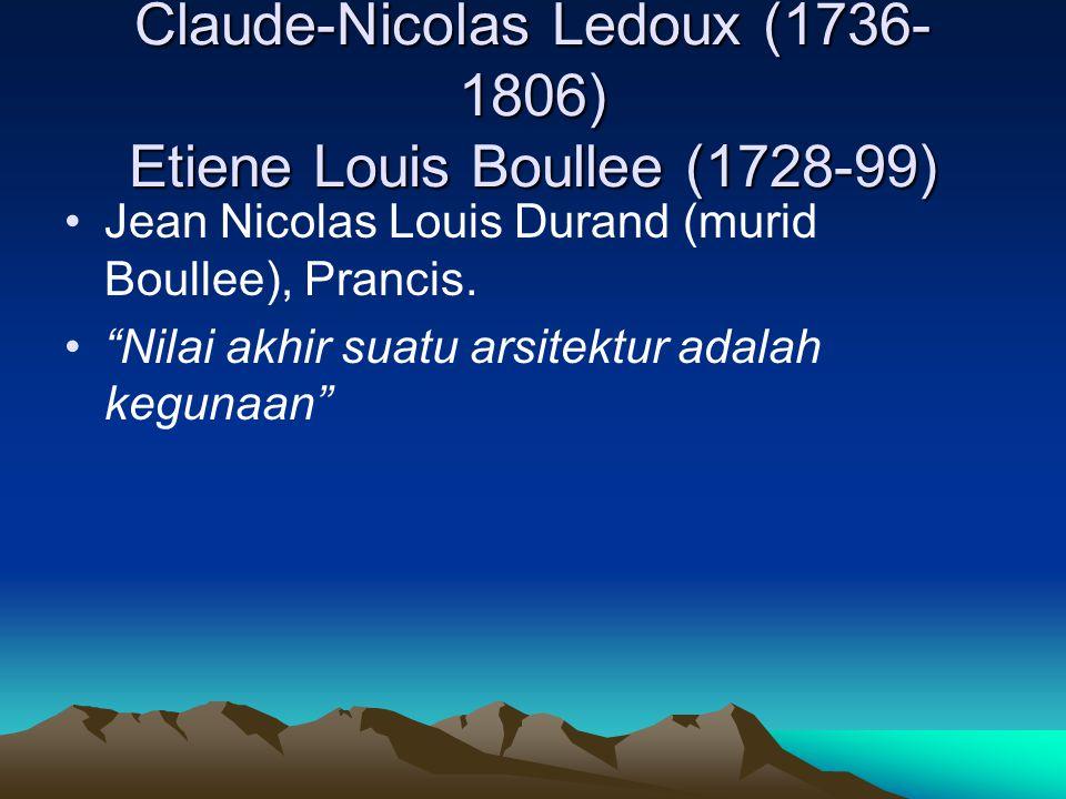 Claude-Nicolas Ledoux (1736-1806) Etiene Louis Boullee (1728-99)