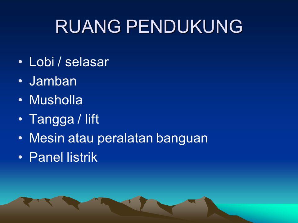 RUANG PENDUKUNG Lobi / selasar Jamban Musholla Tangga / lift