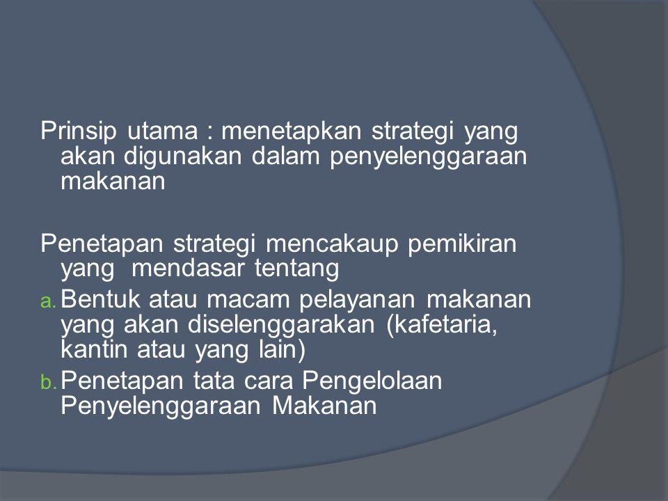 Prinsip utama : menetapkan strategi yang akan digunakan dalam penyelenggaraan makanan