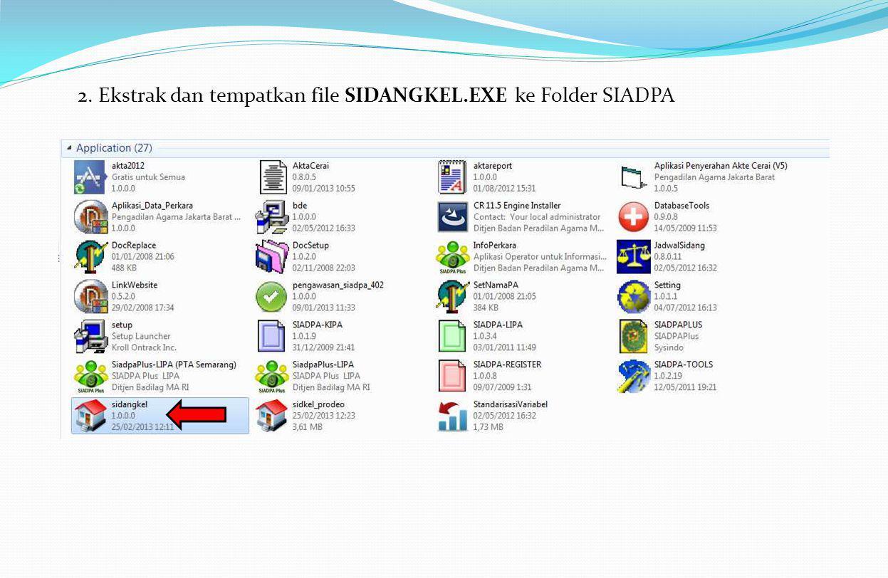 2. Ekstrak dan tempatkan file SIDANGKEL.EXE ke Folder SIADPA