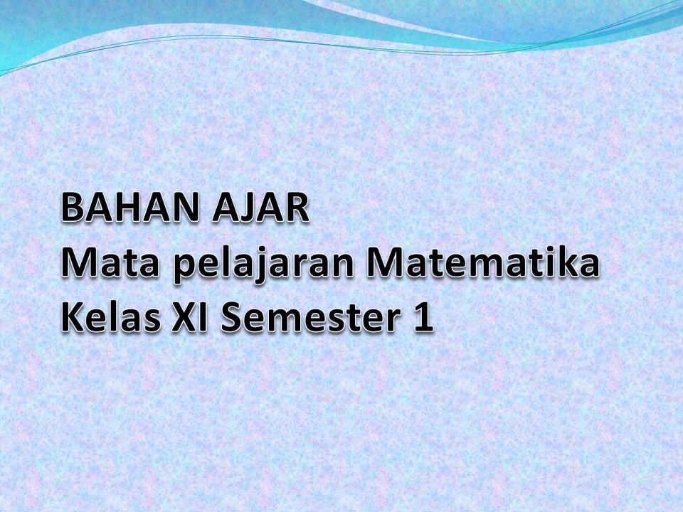 BAHAN AJAR Mata pelajaran Matematika Kelas XI Semester 1