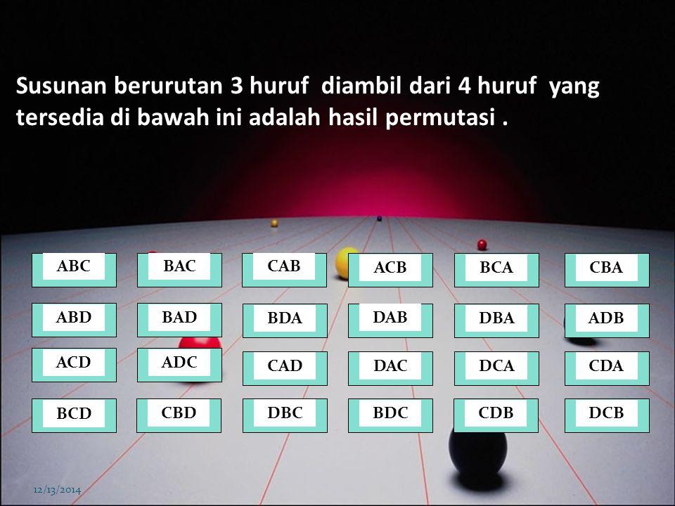 Susunan berurutan 3 huruf diambil dari 4 huruf yang tersedia di bawah ini adalah hasil permutasi .