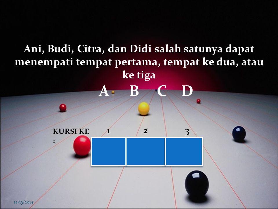 Ani, Budi, Citra, dan Didi salah satunya dapat menempati tempat pertama, tempat ke dua, atau ke tiga