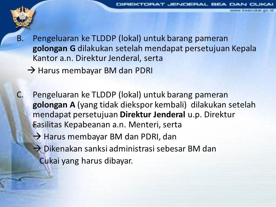 Pengeluaran ke TLDDP (lokal) untuk barang pameran golongan G dilakukan setelah mendapat persetujuan Kepala Kantor a.n. Direktur Jenderal, serta