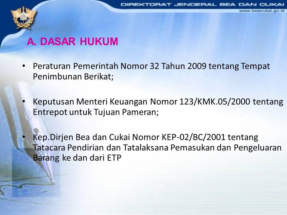 A. DASAR HUKUM Peraturan Pemerintah Nomor 32 Tahun 2009 tentang Tempat Penimbunan Berikat;