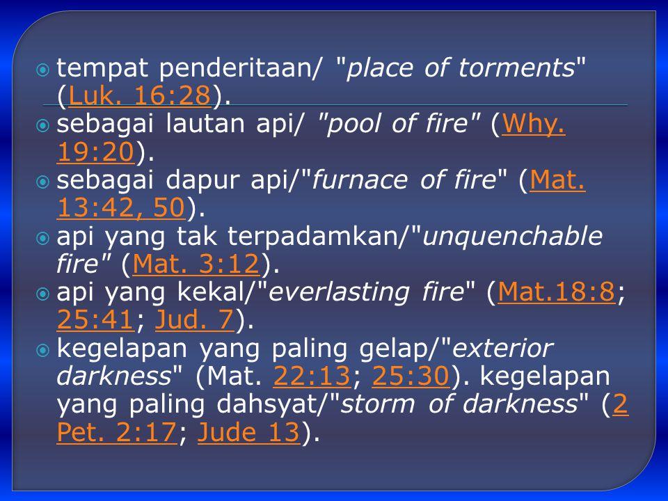 tempat penderitaan/ place of torments (Luk. 16:28).