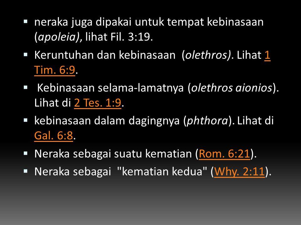 neraka juga dipakai untuk tempat kebinasaan (apoleia), lihat Fil. 3:19.