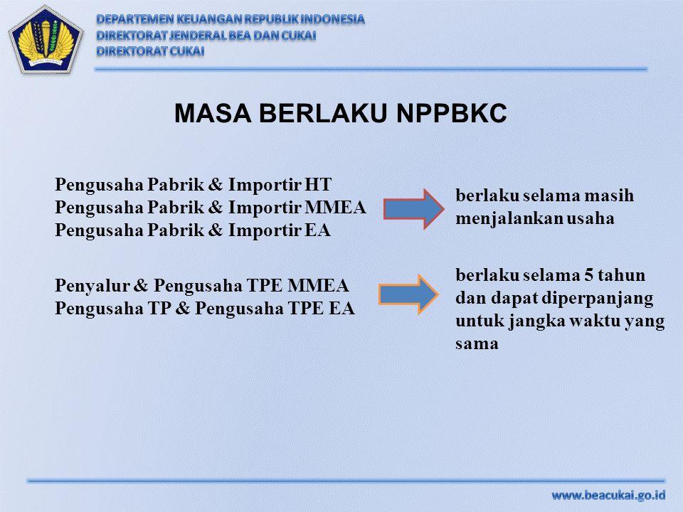 MASA BERLAKU NPPBKC Pengusaha Pabrik & Importir HT Pengusaha Pabrik & Importir MMEA Pengusaha Pabrik & Importir EA.