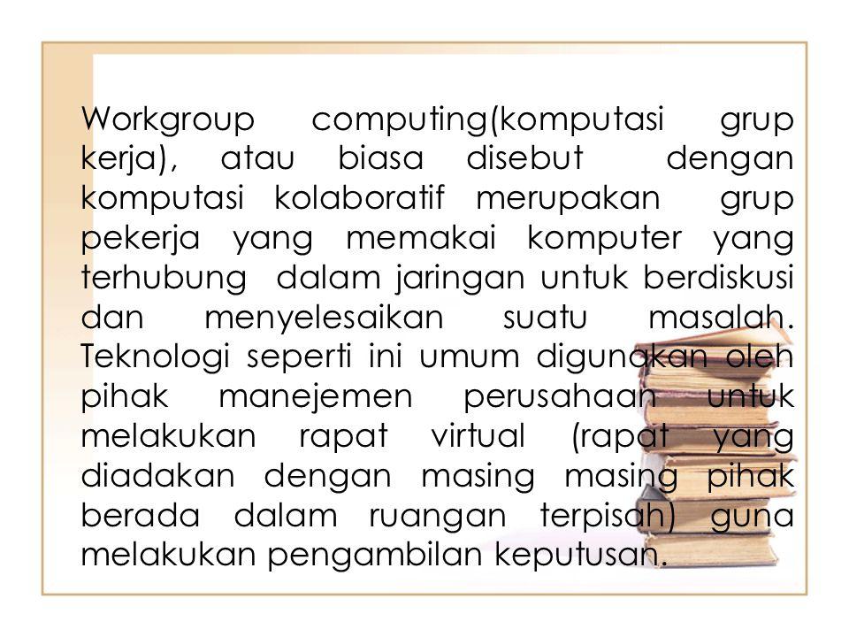 Workgroup computing(komputasi grup kerja), atau biasa disebut dengan komputasi kolaboratif merupakan grup pekerja yang memakai komputer yang terhubung dalam jaringan untuk berdiskusi dan menyelesaikan suatu masalah.