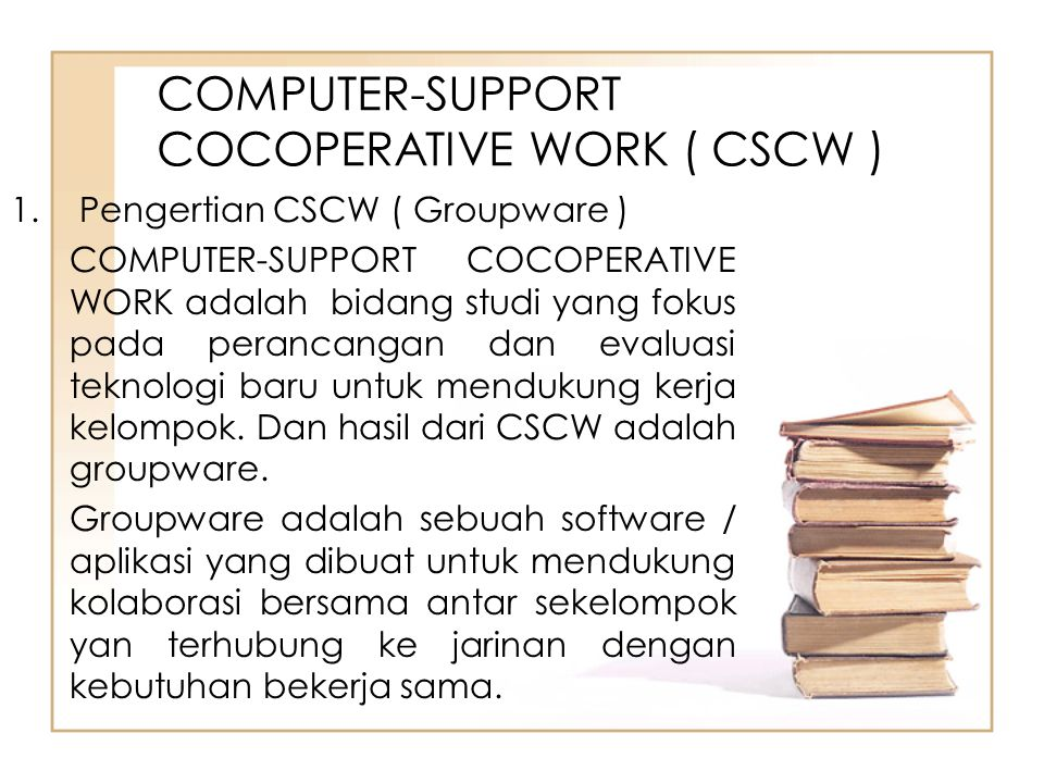 COMPUTER-SUPPORT COCOPERATIVE WORK ( CSCW )