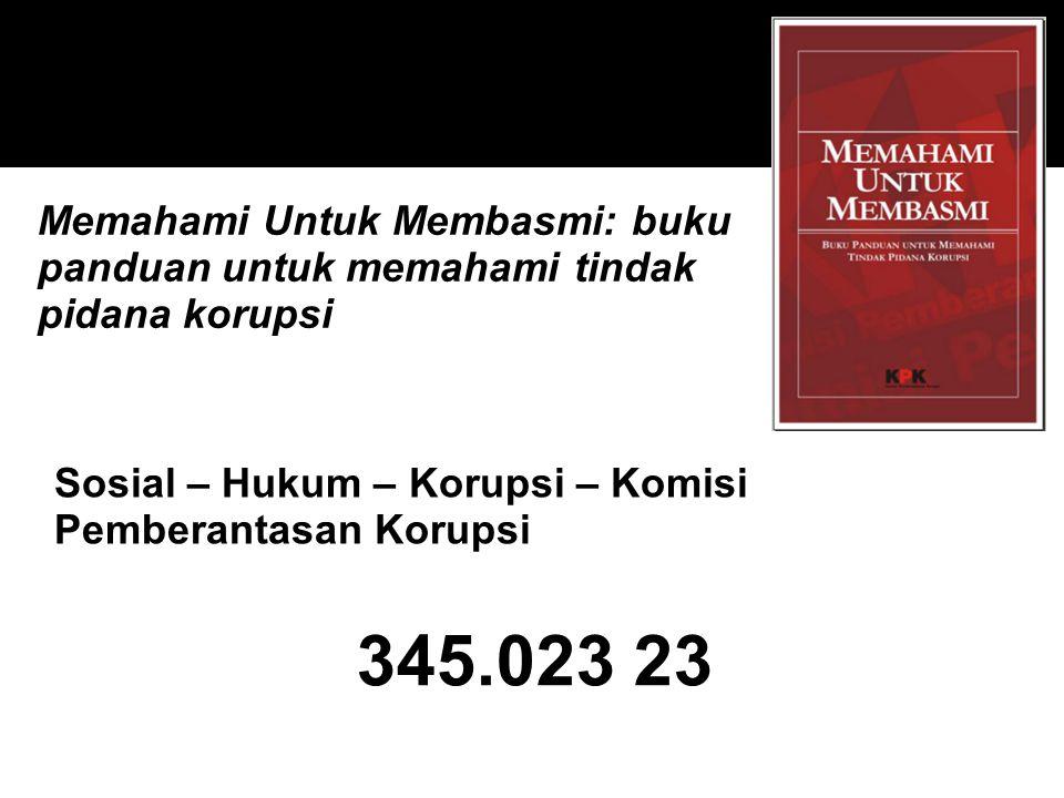 Memahami Untuk Membasmi: buku panduan untuk memahami tindak pidana korupsi