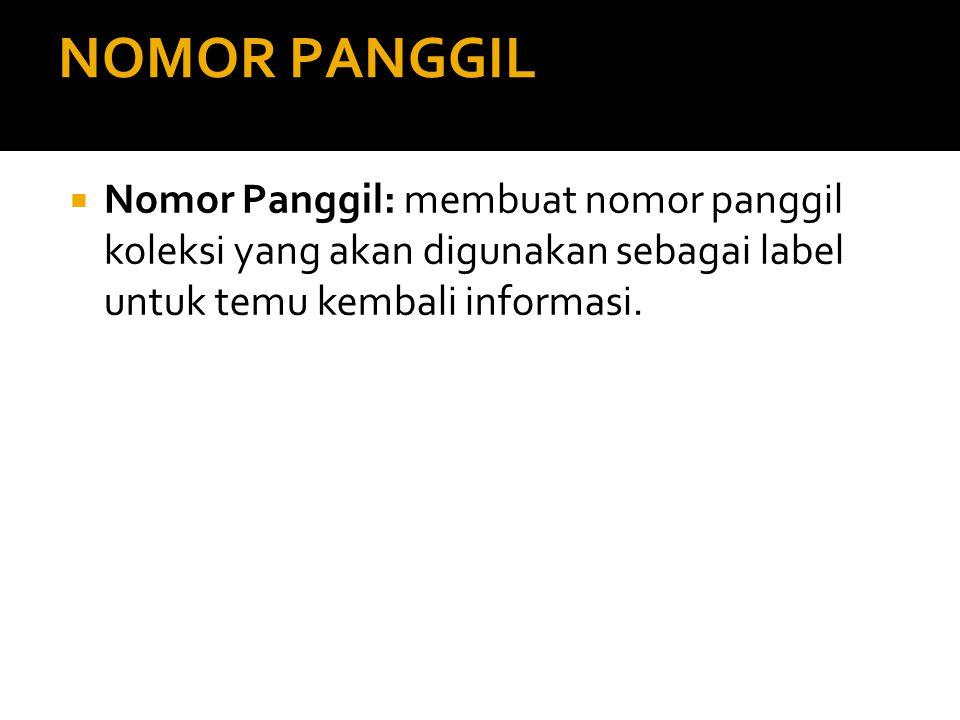 NOMOR PANGGIL Nomor Panggil: membuat nomor panggil koleksi yang akan digunakan sebagai label untuk temu kembali informasi.