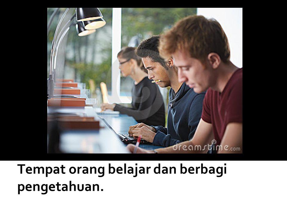 Tempat orang belajar dan berbagi pengetahuan.