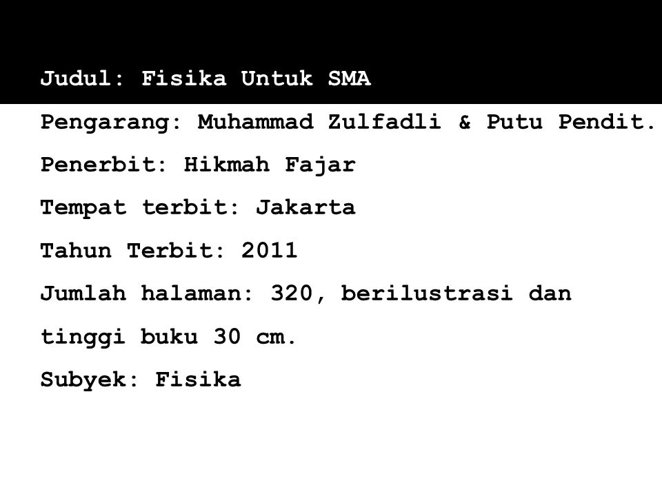 Judul: Fisika Untuk SMA Pengarang: Muhammad Zulfadli & Putu Pendit