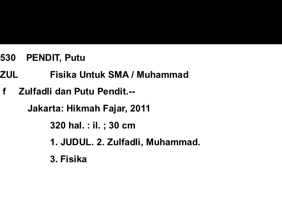 530 PENDIT, Putu ZUL Fisika Untuk SMA / Muhammad f Zulfadli dan Putu Pendit.-- Jakarta: Hikmah Fajar, 2011 320 hal.