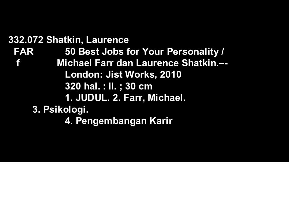 332. 072 Shatkin, Laurence FAR. 50 Best Jobs for Your Personality / f