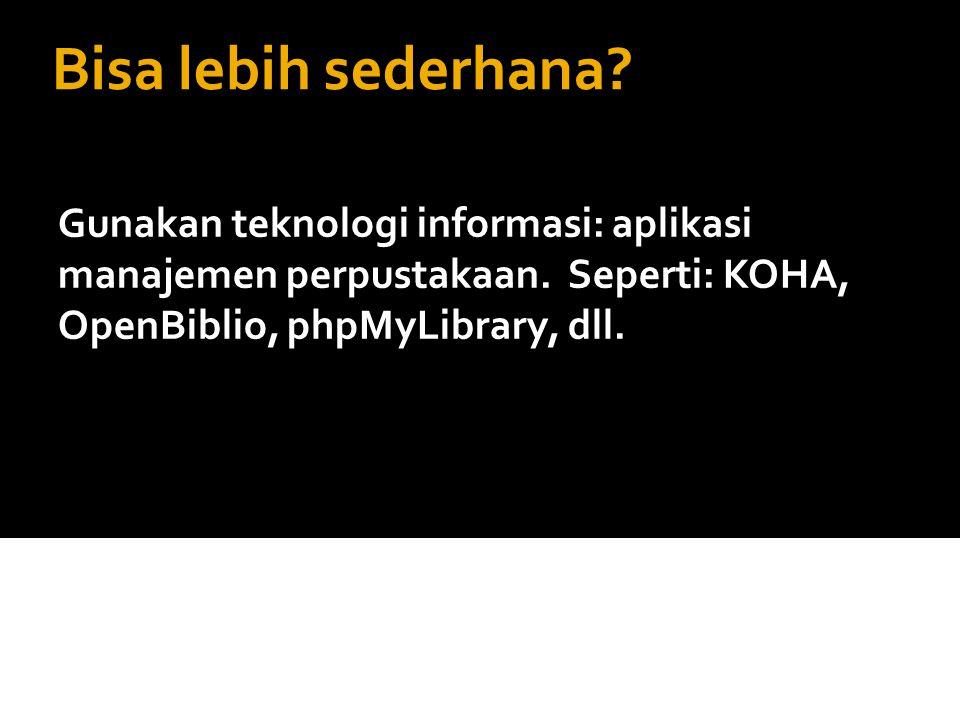 Bisa lebih sederhana. Gunakan teknologi informasi: aplikasi manajemen perpustakaan.