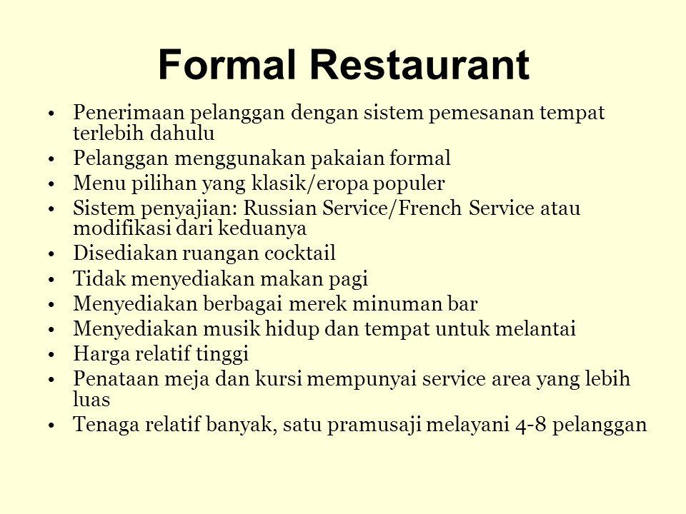 Formal Restaurant Penerimaan pelanggan dengan sistem pemesanan tempat terlebih dahulu. Pelanggan menggunakan pakaian formal.