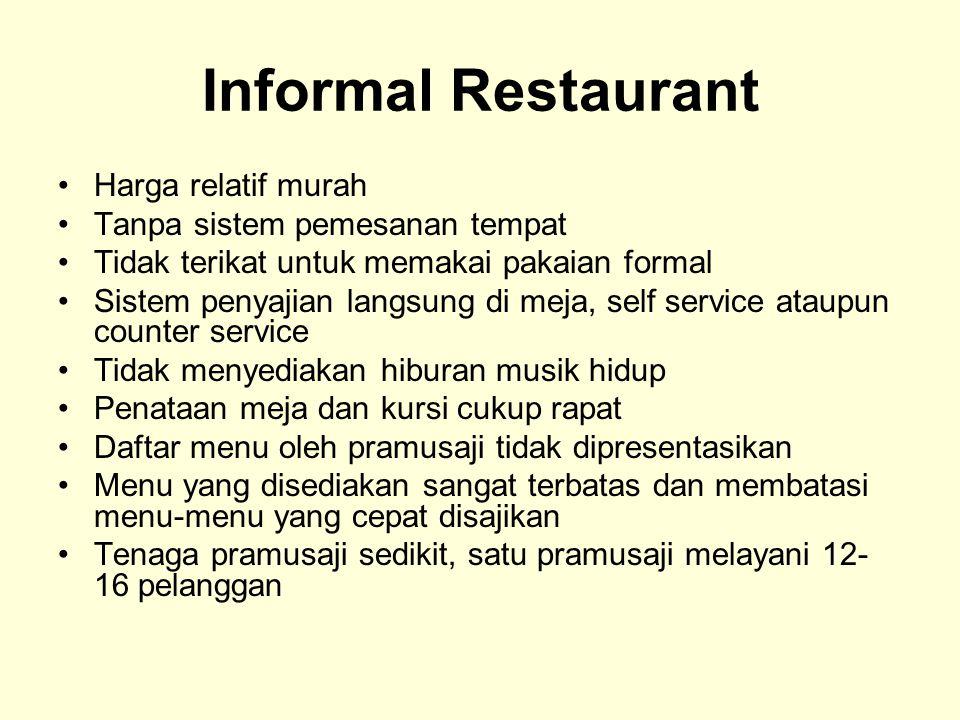 Informal Restaurant Harga relatif murah Tanpa sistem pemesanan tempat