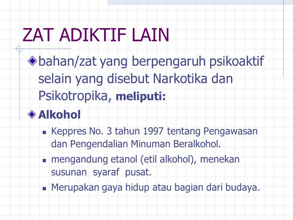 ZAT ADIKTIF LAIN bahan/zat yang berpengaruh psikoaktif selain yang disebut Narkotika dan Psikotropika, meliputi: