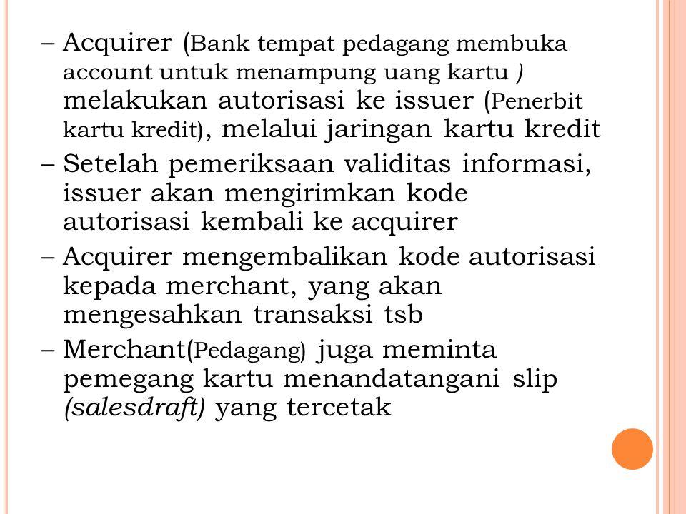 Acquirer (Bank tempat pedagang membuka account untuk menampung uang kartu ) melakukan autorisasi ke issuer (Penerbit kartu kredit), melalui jaringan kartu kredit