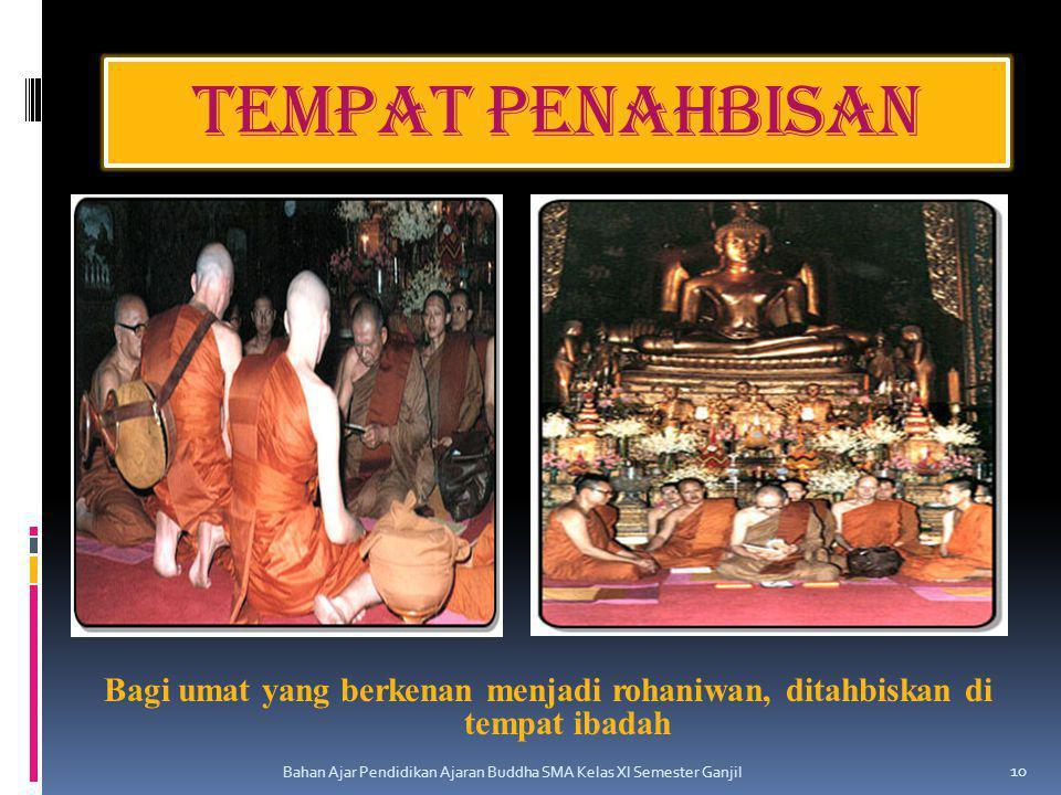 Tempat penahbisan Bagi umat yang berkenan menjadi rohaniwan, ditahbiskan di tempat ibadah.