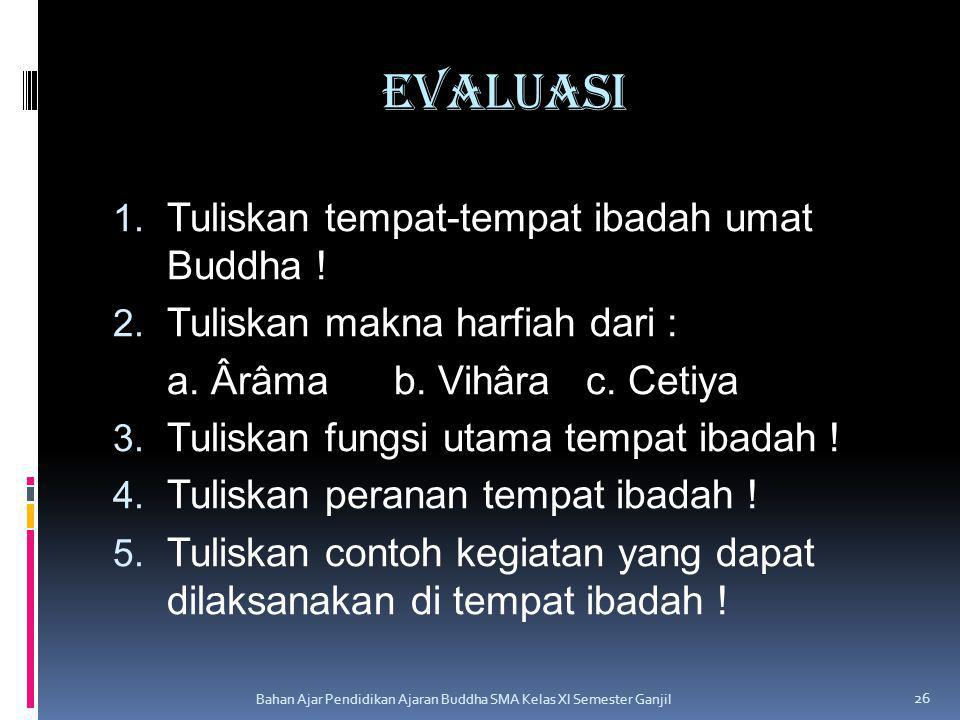 evaluasi Tuliskan tempat-tempat ibadah umat Buddha !