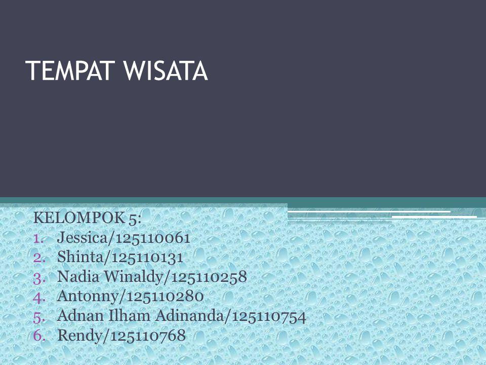 TEMPAT WISATA KELOMPOK 5: Jessica/125110061 Shinta/125110131