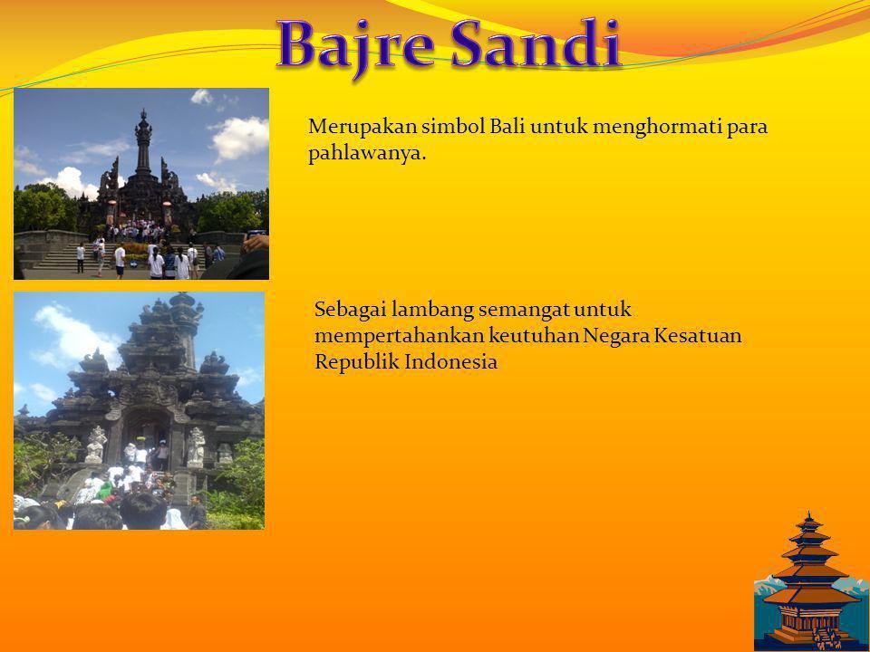Bajre Sandi Merupakan simbol Bali untuk menghormati para pahlawanya.