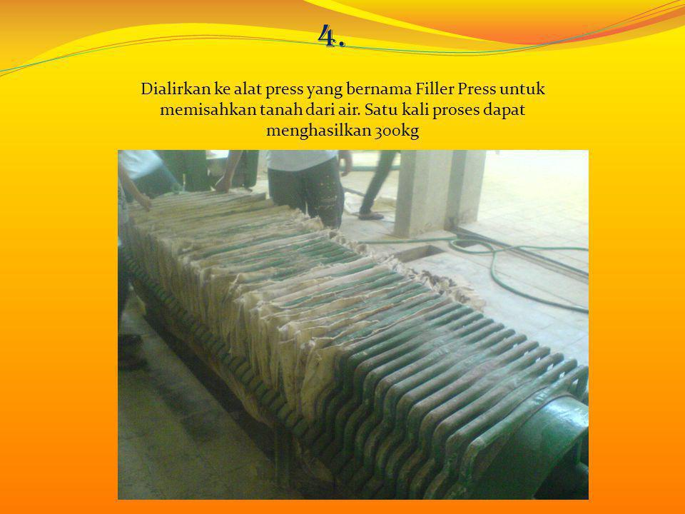 4. Dialirkan ke alat press yang bernama Filler Press untuk memisahkan tanah dari air.
