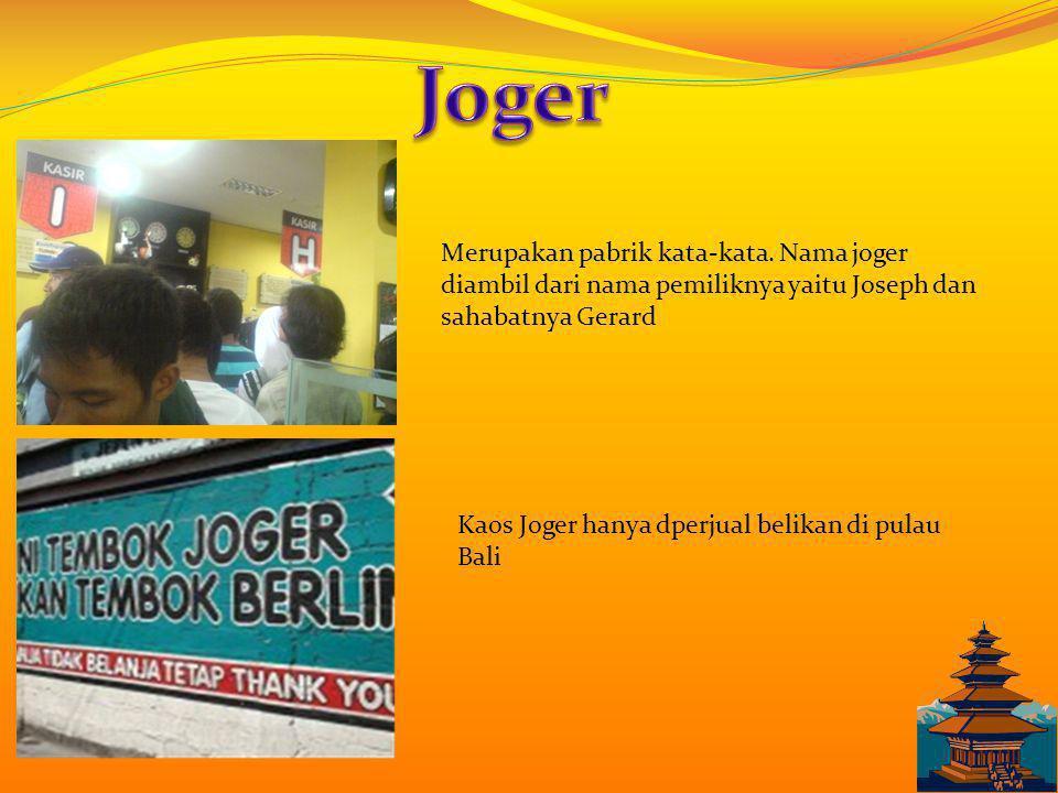 Joger Merupakan pabrik kata-kata. Nama joger diambil dari nama pemiliknya yaitu Joseph dan sahabatnya Gerard.