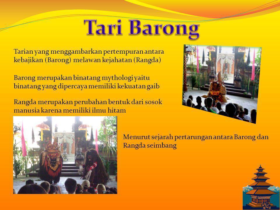 Tari Barong Tarian yang menggambarkan pertempuran antara kebajikan (Barong) melawan kejahatan (Rangda)