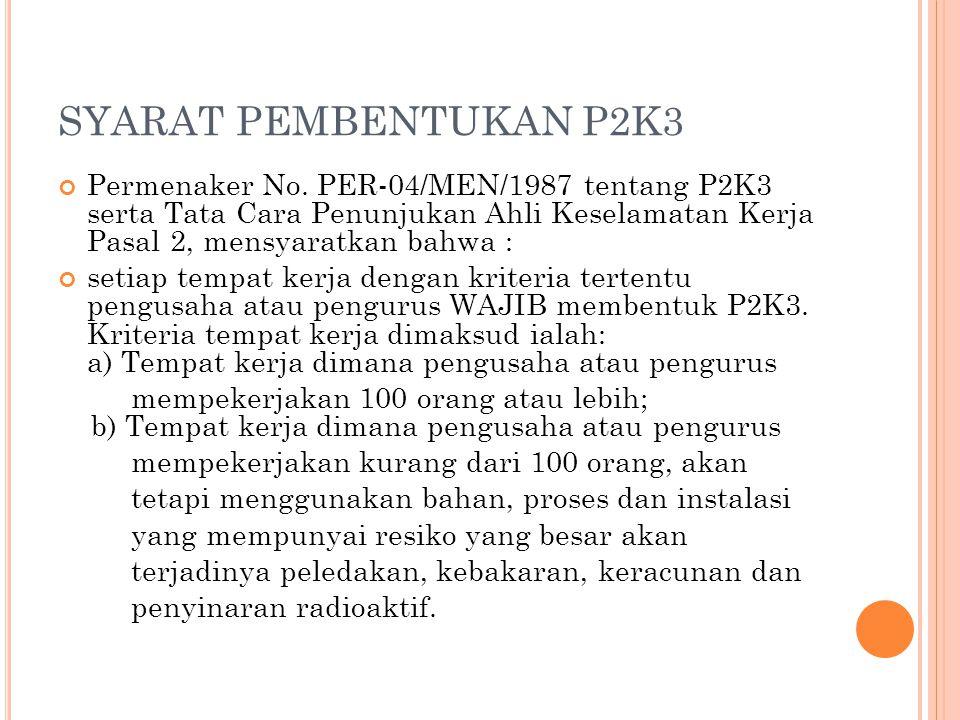 SYARAT PEMBENTUKAN P2K3 Permenaker No. PER-04/MEN/1987 tentang P2K3 serta Tata Cara Penunjukan Ahli Keselamatan Kerja Pasal 2, mensyaratkan bahwa :