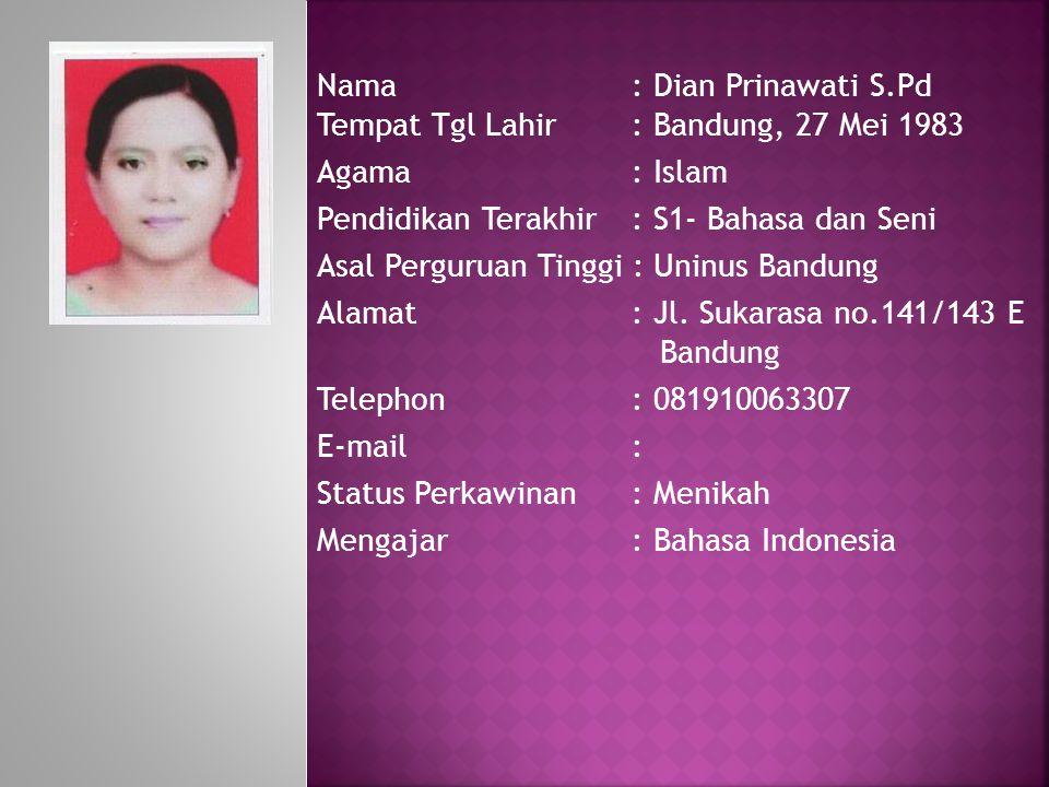 Nama : Dian Prinawati S.Pd Tempat Tgl Lahir : Bandung, 27 Mei 1983