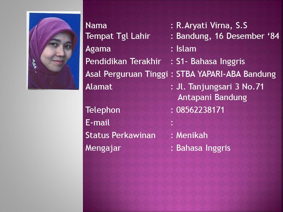 Nama : R.Aryati Virna, S.S Tempat Tgl Lahir : Bandung, 16 Desember '84