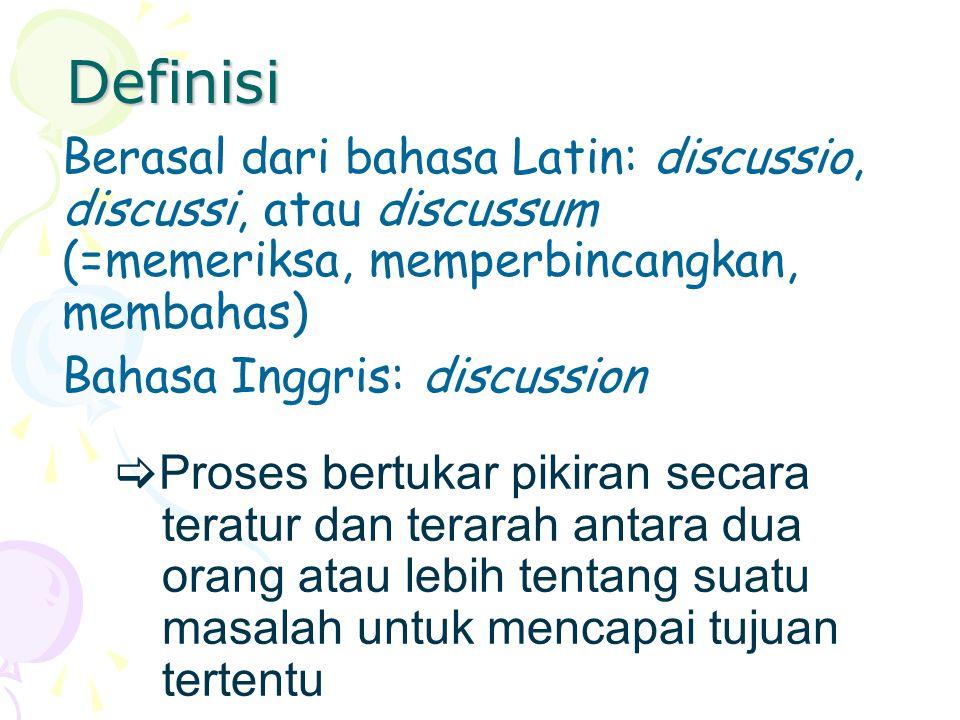 Definisi Berasal dari bahasa Latin: discussio, discussi, atau discussum (=memeriksa, memperbincangkan, membahas)
