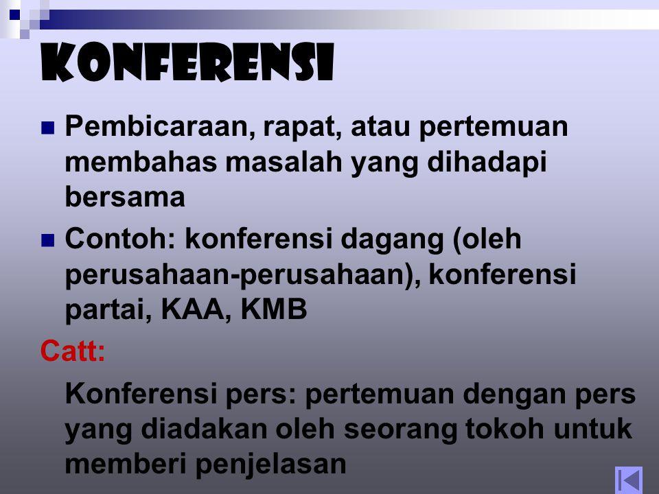 Konferensi Pembicaraan, rapat, atau pertemuan membahas masalah yang dihadapi bersama.