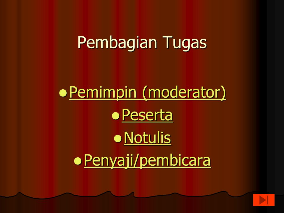 Pembagian Tugas Pemimpin (moderator) Peserta Notulis Penyaji/pembicara